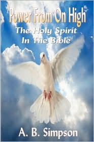 The Holy Spirit: Power from on High (Complete Edition - The Holy Spirit Throughout the Old & New Testaments)
