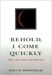 Behold, I Come Quickly by Hoyt W. Brewster