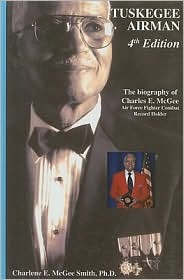Tuskegee Airman: The Biography of Charles E. McGee: Air Force Fighter Combat Record Holder
