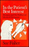 In the Patient's Best Interest: Women and the Politics of Medical Decisions