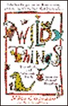 Wild Things/the Wacky and Wonderful Truth About the Animal Kingdom