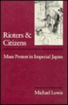 Rioters and Citizens: Mass Protest in Imperial Japan