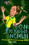 How to Juggle Women: Without Getting Killed or Going Broke