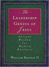 The Leadership Genius of Jesus: Ancient Wisdom for Modern Business