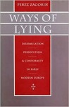 Ways Of Lying: Dissimulation, Persecution, And Conformity In Early Modern Europe