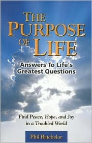 The Purpose of Life: Answers to Life's Greatest Questions: Find Peace, Hope, and Joy in a Troubled World