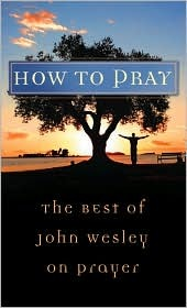 How To Pray by John Wesley