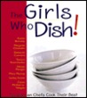 The Girls Who Dish!: Top Women Chefs Cook Their Best