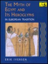 The Myth of Egypt and Its Hieroglyphs in European Tradition by Erik Iverson