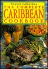 The Complete Caribbean Cookbook by Pamela Lalbachan