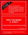 Take the Money & Strut!: A Private Investigator's Guide to Collecting a Bad Debt