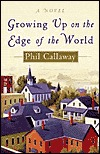 Growing Up on the Edge of the World by Phil Callaway