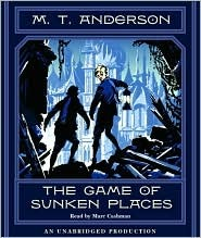 The Game of Sunken Places by M.T. Anderson