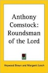 Anthony Comstock: Roundsman of the Lord