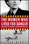 The Women Who Lived for Danger: The Agents of the Special Operations Executive