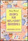 Recipes for Art and Craft Materials: Helen Roney Sattler