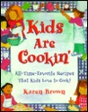 Kids Are Cookin': All-Time-Favorite Recipes That Kids Love to Cook!