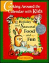 Cooking Around the Calendar with Kids: Holiday and Seasonal Food and Fun