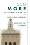 500 More Little-Known Facts in Mormon History
