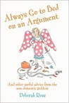 Always Go to Bed on an Argument: And Other Useful Advice from the Non-Domestic Goddess
