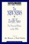 The New News V. the Old News: The Press and Politics in the 1990s