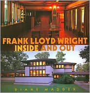 FRANK LLOYD WRIGHT INSIDE AND OUT by Diane Maddex