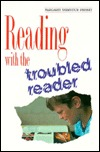 Reading with the Troubled Reader by Margaret Yatsevitch Phinney