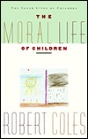 The Moral Life Of Children by Robert Coles