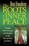 The Roots of Inner Peace: Finding Fresh Courage and Strength in the Face of Fear and Worry