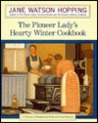 Pioneer Lady's Hearty Winter Cookbook:, The: A Treasury of Old-Fashioned Foods and Fond Memories