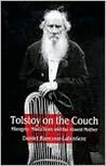 Tolstoy on the Couch: Misogyny, Masochism, and the Absent Mother