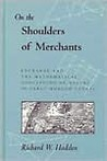 On The Shoulders Of Merchants: Exchange And The Mathematical Conception Of Nature In Early Modern Europe