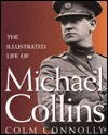 Illustrated Life of Michael Collins by Colm Connelly