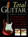 Total Guitar: The Complete Guide to Playing, Recording and Perfoming Every Guitar Style with over 1000 Chords