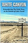 White Canyon: Remembering the Little Town at the Bottom of Lake Powell