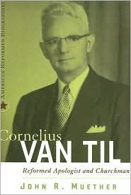 Cornelius Van Til by John R. Muether