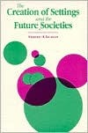 The Creation Of Settings And The Future Societies by Seymour B. Sarason