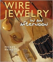 Wire Jewelry in an afternoon® by Mickey Baskett