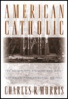 American Catholic:: The Saints and Sinners Who Built America's Most Powerful Church