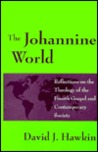 The Johannine World: Reflections On The Theology Of The Fourth Gospel And Contemporary Society