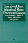 Educational Aims, Educational Means, Educational Success: Contributions to a System of Science of Education