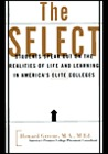 The Select: Realities of Life and Learning in America's Elite Colleges, Based on a Groundbreaking Survey of More Than 4,000 Undergraduates