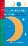 Your Secret Moon: Moon Signs, Nodes, Eclipses and Occultations
