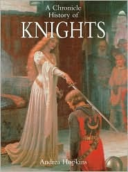 A Chronicle History of Knights by Andrea Hopkins