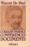 Correspondence Volume 1 (1607 - 1639) [Saint Vincent De Paul: Correspondence, Conferences, Documents]