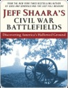 Jeff Shaara's Civil War Battlefields Jeff Shaara's Civil War Battlefields Jeff Shaara's Civil War Battlefields