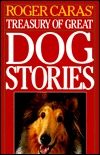 Roger Caras' Treasury of Great Dog Stories by Roger A. Caras