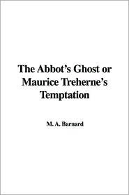 The Abbot's Ghost or Maurice Treherne's Temptation by A.M. Barnard