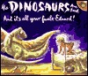The Dinosaurs Are Back and It's All Your Fault Edward! by Wendy Hartmann