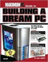 Maximum PC Guide to Building a Dream PC